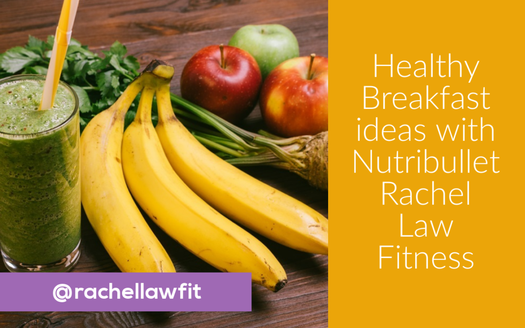 Healthy Breakfast ideas with Nutribullet
